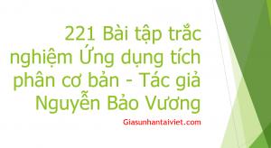 221 Bài tập trắc nghiệm Ứng dụng tích phân cơ bản - Tác giả Nguyễn Bảo Vương